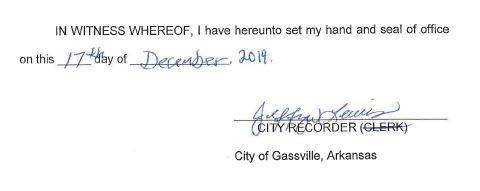 In witness where of, I have hereunto set my hand and seal of office on this 17th day of December 2019. Signed Jeffrey Lewis City Recorder City of Gassville, Arkansas