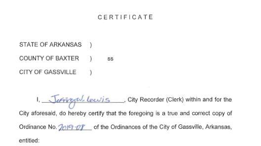 State of Arkansas, County of Baxter, City of Gassville I Jeffrey W. Lewis City Recorder (clerk) within and for the city aforesaid, do hereby certify that the foregoing is a true and correct copy of Ordinance No 2019-08 of the ordinances of the City of Gassville Arkansas Entitled